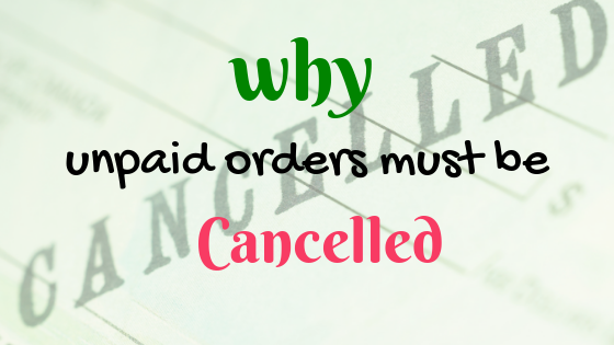 why unpaid orders must be cancelled